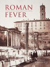 Roman Fever – Influence, Infection, and the Image of Rome, 1700–1870