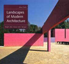 Landscapes of Modern Architecture: Wright, Mies, Neutra, Aalto, Barragán
