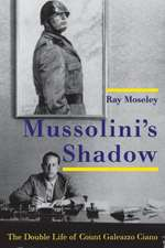 Mussolini`s Shadow – The Double Life of Count Galeazzo Ciano