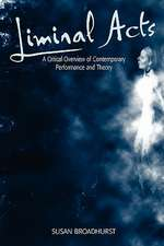 Liminal Acts: A Critical Overview of Contemporary Performance and Theory