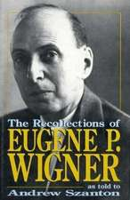 The Recollections Of Eugene P. Wigner As Told To Andrew Szanton Told To Andrew Szanton*the