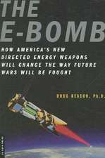The E-Bomb: How America's New Directed Energy Weapons Will Change the Way Future Wars Will Be Fought