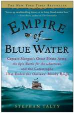 Empire of Blue Water:  Captain Morgan's Great Pirate Army, the Epic Battle for the Americas, and the Catastrophe That Ended the Outlaws' Bloo