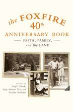 The Foxfire 40th Anniversary Book:  Faith, Family, and the Land