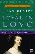 Loyal in Love:  Henrietta Maria, Wife of Charles I