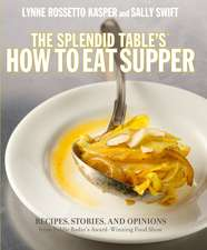 The Splendid Table's, How to Eat Supper:  Recipes, Stories, and Opinions from Public Radio's Award-Winning Food Show