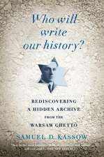 Who Will Write Our History?:  Rediscovering a Hidden Archive from the Warsaw Ghetto