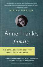 Anne Frank's Family:  The Extraordinary Story of Where She Came From, Based on More Than 6,000 Newly Discovered Letters, Documents, and Phot