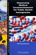 Dispensing Medical Countermeasures for Public Health Emergencies:  Workshop Summary