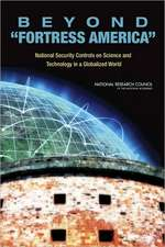 Beyond 'Fortress America':  National Security Controls on Science and Technology in a Globalized World