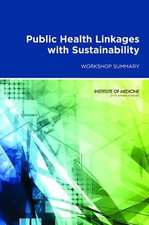 Public Health Linkages with Sustainability:  Workshop Summary