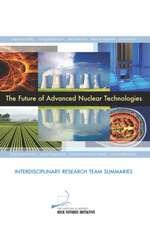 The Future of Advanced Nuclear Technologies:  Interdisciplinary Research Team Summaries