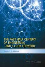The Past Half Century of Engineering---And a Look Forward:  Summary of a Forum