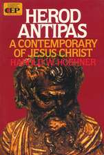 Herod Antipas: A Contemporary of Jesus Christ