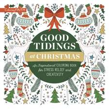 Good Tidings at Christmas: An Inspirational Coloring Book for Stress Relief and Creativity