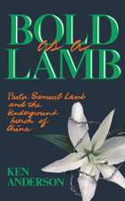 Bold as a Lamb: Pastor Samuel Lamb and the Underground Church of China