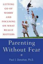 Parenting Without Fear:  Letting Go of Worry and Focusing on What Really Matters