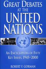 Great Debates at the United Nations:  An Encyclopedia of Fifty Key Issues, 1945-2000