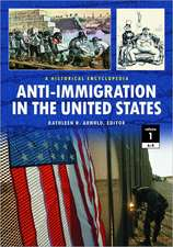 Anti-Immigration in the United States 2 Volume Set:  A Historical Encyclopedia