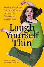 Laugh Yourself Thin:  Making Happiness, Fun, and Pleasure the Keys to Permanent Weight Loss