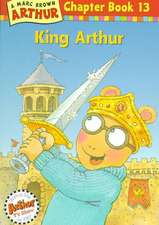 King Arthur: An Arthur Chapter Book