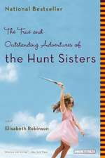 The True and Outstanding Adventures of the Hunt Sisters: A Novel