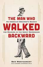 The Man Who Walked Backward: An American Dreamer's Search for Meaning in the Great Depression