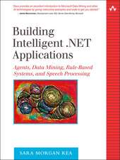 Building Intelligent .Net Applications:  Agents, Data Mining, Rule-Based Systems, and Speech Processing