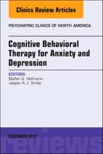 Cognitive Behavioral Therapy for Anxiety and Depression, An Issue of Psychiatric Clinics of North America
