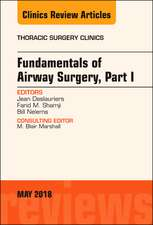Fundamentals of Airway Surgery, Part I, An Issue of Thoracic Surgery Clinics