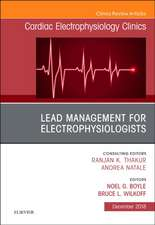 Lead Management for Electrophysiologists, An Issue of Cardiac Electrophysiology Clinics