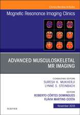 Advanced Musculoskeletal MR Imaging, An Issue of Magnetic Resonance Imaging Clinics of North America