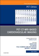 PET-CT-MRI based Cardiovascular Imaging, An Issue of PET Clinics
