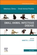 Small Animal Infectious Disease, An Issue of Veterinary Clinics of North America: Small Animal Practice