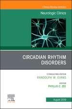 Circadian Rhythm Disorders , An Issue of Neurologic Clinics