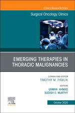 Emerging Therapies in Thoracic Malignancies, An Issue of Surgical Oncology Clinics of North America