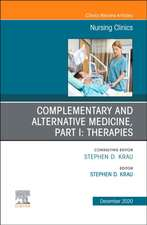 Complementary and Alternative Medicine, Part I: Therapies, An Issue of Nursing Clinics