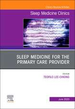 Essentials of Sleep Medicine for the Primary Care Provider, An Issue of Sleep Medicine Clinics