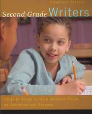 Second Grade Writers:  Units of Study to Help Children Focus on Audience and Purpose