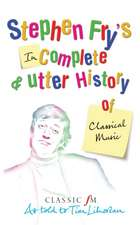 Stephen Fry's Incomplete & Utter History of Classical Music:  My Autobiography
