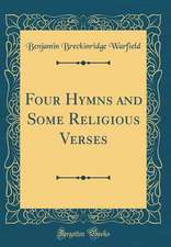 Four Hymns and Some Religious Verses (Classic Reprint)
