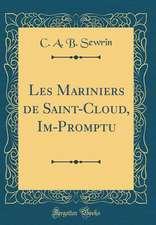 Les Mariniers de Saint-Cloud, Im-Promptu (Classic Reprint)