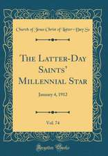The Latter-Day Saints' Millennial Star, Vol. 74: January 4, 1912 (Classic Reprint)