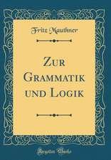 Zur Grammatik Und Logik (Classic Reprint)