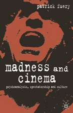 Madness and Cinema: Psychoanalysis, Spectatorship and Culture