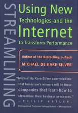 Streamlining: Using New Technologies and the Internet to Transform Performance