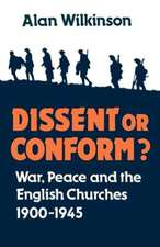 Dissent or Conform?: War, Peace and the English Churches 1900-1945