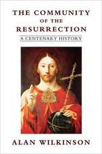 The Community of Resurrection:  A Centenary History