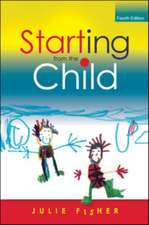 Starting from the Child: Teaching and Learning in the Foundation Stage: Teaching and Learning from 4 - 8