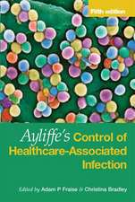 Ayliffe's Control of Healthcare Associate Infection:  A Practical Handbook